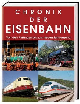Chronik der Eisenbahn: Von den Anfängen bis zum neuen Jahrtausend - Heel Verlag