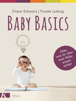 Baby Basics. Alles, was ihr über euer Baby wissen solltet - - Diana Schwarz  [Taschenbuch]