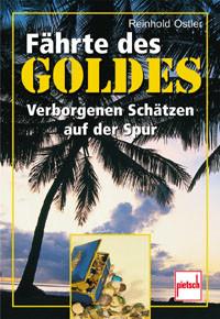 Fährte des Goldes. Verborgenen Schätzen auf der Spur - Reinhold Ostler
