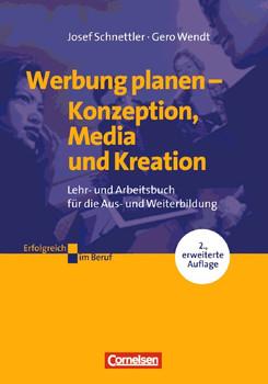 Erfolgreich im Beruf - Arbeitsbücher für die Fort- und Weiterbildung: Werbung planen - Josef Schnettler