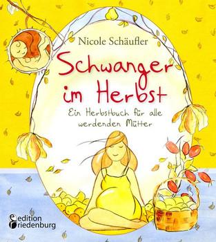 Schwanger im Herbst - Ein Herbstbuch für alle werdenden Mütter - Nicole Schäufler  [Taschenbuch]