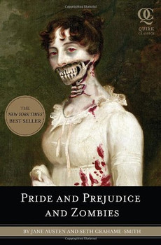 Pride and Prejudice and Zombies: The Classic Regency Romance-Now with Ultraviolent Zombie Mayhem (Quirk Classics) - Seth Grahame-Smith
