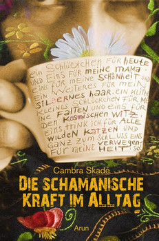 Die schamanische Kraft im Alltag. Von Schamaninnen, Hausfrauen und anderen merkwürdigen Wesen - Cambra Maria Skadé  [Gebundene Ausgabe]