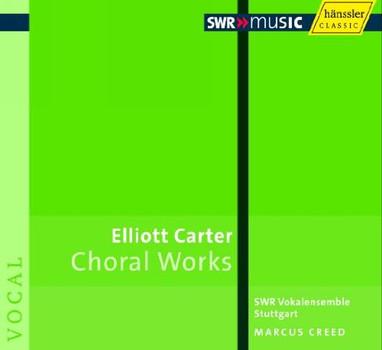 Marcus Creed - Elliott Carter: Chorwerke