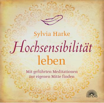 Hochsensibilität leben: Mit geführten Meditationen zur eigenen Mitte finden - Sylvia Harke