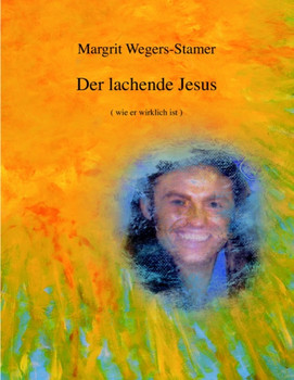 Der lachende Jesus: (wie er wirklich ist) - Margrit Wegers-Stamer