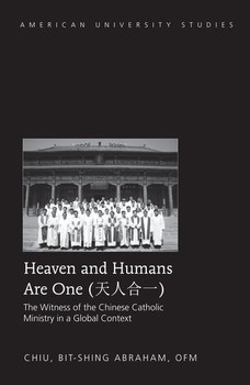 Heaven and Humans Are One. The Witness of the Chinese Catholic Ministry in a Global Context - Bit-shing Abraham Chiu  [Gebundene Ausgabe]