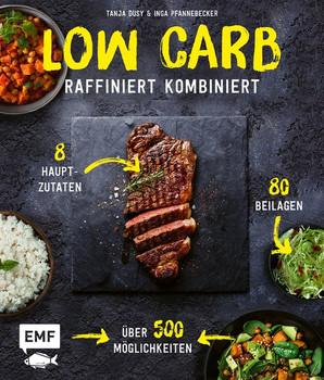 Low Carb – Raffiniert kombiniert. 8 Hauptzutaten, 80 Beilagen, über 500 Möglichkeiten - Inga Pfannebecker  [Gebundene Ausgabe]