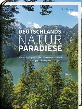 Deutschlands Naturparadiese. Alle Nationalparks, Biosphärenreservate und Naturparks im Porträt - Rolf Fischer