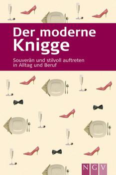 Der moderne Knigge: Souverän und stilvoll auftreten in Alltag und Beruf - Karin M. Pickl