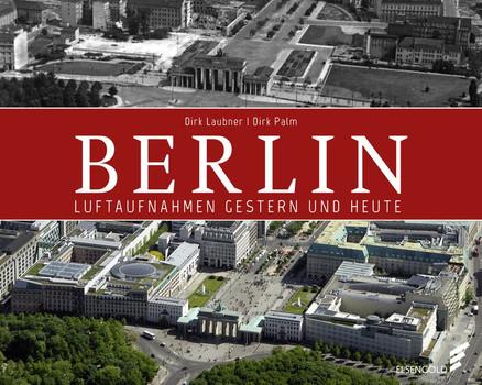 Berlin. Luftaufnahmen gestern und heute - Dirk Laubner  [Gebundene Ausgabe]