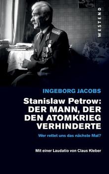 Stanislaw Petrow:. Der Mann, der den dritten Weltkrieg verhinderte - Ingeborg Jacobs  [Gebundene Ausgabe]