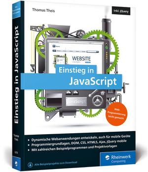 Einstieg in JavaScript. Dynamische Webseiten erstellen. Inkl. Ajax, jQuery, jQuery mobile u. v. m. - Thomas Theis  [Taschenbuch]