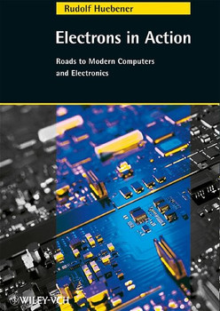 Electrons in Action. Roads to Modern Computers and Electronics - Rudolf Huebener [Gebundene Ausgabe]
