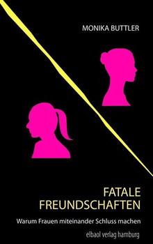 Fatale Freundschaften. Warum Frauen miteinander Schluss machen - Monika Buttler  [Taschenbuch]