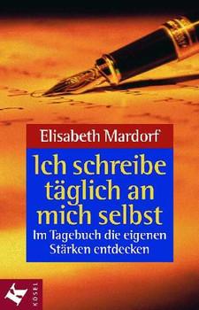 Ich schreibe täglich an mich selbst - Elisabeth Mardorf