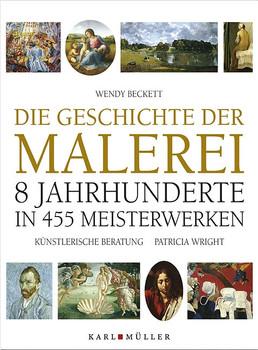 Die Geschichte der Malerei. 8 Jahrhunderte in 455 Meisterwerken - Wendy Beckett