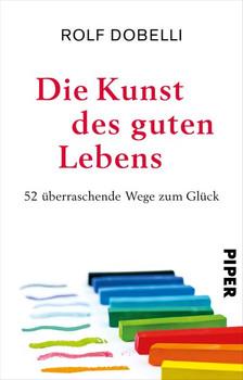 Die Kunst des guten Lebens. 52 überraschende Wege zum Glück - Rolf Dobelli  [Taschenbuch]