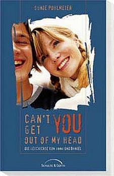 Can't get you out of my Head. Die Geschichte von Anna und Daniel - Sünje Pohlmeier