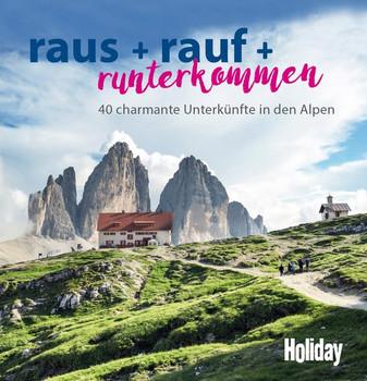 HOLIDAY Reisebuch: raus + rauf + runterkommen. 40 charmante Unterkünfte in den Alpen - Lea Hajner  [Taschenbuch]