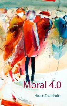 Moral 4.0 - Hubert Thurnhofer  [Taschenbuch]