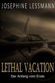 Lethal Vacation / Der Anfang vom Ende - Josephine Lessmann  [Taschenbuch]