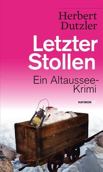 Letzter Stollen. Ein Altaussee-Krimi - Herbert Dutzler  [Taschenbuch]