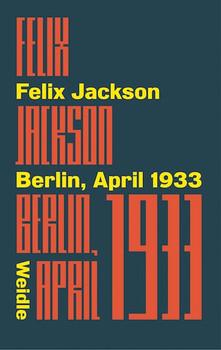 Berlin, April 1933 - Felix Jackson  [Taschenbuch]