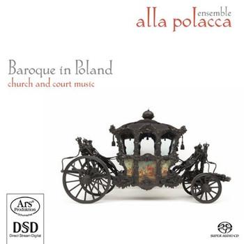 Alla Polacca - Baroque in Poland - Barockmusik für Hof und Kirche in Polen