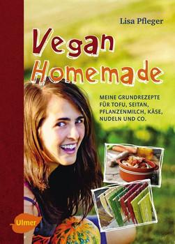 Vegan Homemade: Meine Grundrezepte für Tofu, Seitan, Pflanzenmilch, Käse, Nudeln und Co. - Pfleger, Lisa