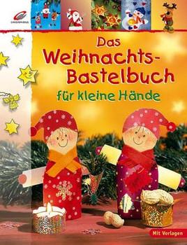 Das Weihnachts-Bastelbuch für kleine Hände - Erika Bock