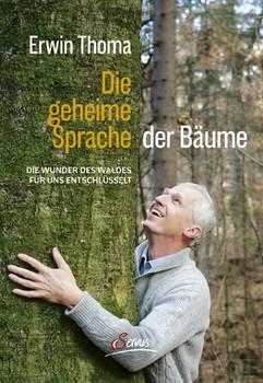 Die geheime Sprache der Bäume. Die Wunder des Waldes für uns entschlüsselt - Erwin Thoma  [Gebundene Ausgabe]