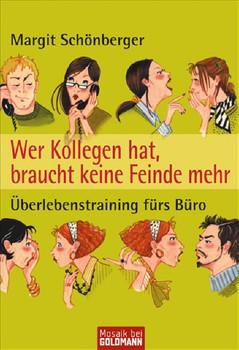 Wer Kollegen hat, braucht keine Feinde mehr: Überlebenstraining fürs Büro - Margit Schönberger