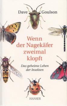 Wenn der Nagekäfer zweimal klopft: Das geheime Leben der Insekten - Dave Goulson [Gebundene Ausgabe]