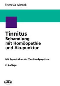 Tinnitus-Behandlung mit Homöopathie und Akupunktur. Mit einem Repertorium der Tinnitus-Symptome -Theresia Altrock [Gebundene Ausgabe]