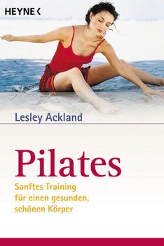 Pilates. Sanftes Training für einen gesunden, schönen Körper. - Lesley Ackland