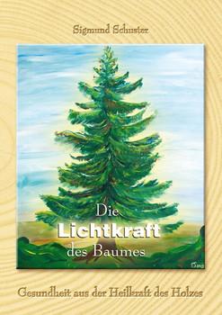 Die Lichtkraft des Baumes. Gesundheit aus der Heilkraft des Holzes - Sigmund Schuster  [Gebundene Ausgabe]