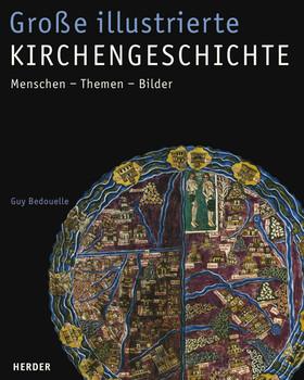 Große illustrierte Kirchengeschichte: Menschen - Themen - Bilder - Guy Bedouelle
