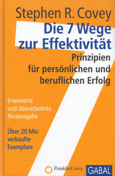 Die 7 Wege zur Effektivität: Prinzipien für persönlichen und beruflichen Erfolg - Stephen R. Covey [Gebundene Ausgabe, 27. Auflage 2013]