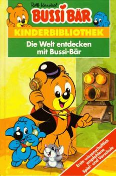 Bussi Bär. Die Welt entdecken mit Bussi- Bär - Rolf Kauka