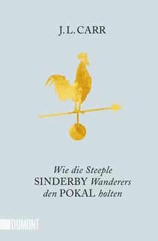 Taschenbücher / Wie die Steeple Sinderby Wanderers den Pokal holten. Roman - J.L. Carr  [Taschenbuch]