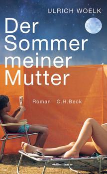 Der Sommer meiner Mutter - Ulrich Woelk  [Gebundene Ausgabe]
