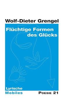 Flüchtige Formen des Glücks. Lyrische Mobiles - Wolf-Dieter Grengel  [Gebundene Ausgabe]