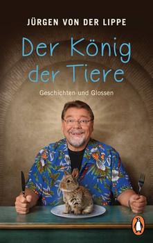 Der König der Tiere. Geschichten und Glossen - Jürgen von der Lippe  [Taschenbuch]