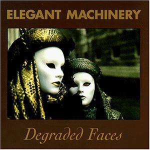 Elegant Machinery - Degraded Faces