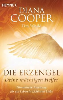 Die Erzengel - deine mächtigen Helfer. Himmlische Anleitung für ein Leben in Licht und Liebe - Tim Whild  [Taschenbuch]