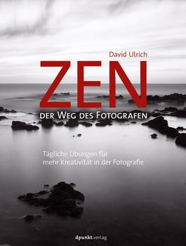 Zen - der Weg des Fotografen. Tägliche Übungen für mehr Kreativität in der Fotografie - David Ulrich  [Gebundene Ausgabe]