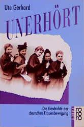Unerhört. Die Geschichte der deutschen Frauenbewegung. ( sachbuch) (Fiction, Poetry & Drama) - Ute Gerhard