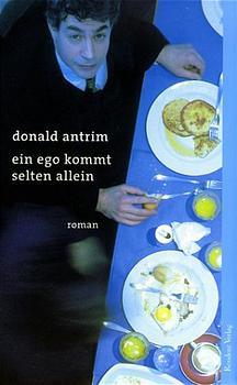 Ein Ego kommt selten allein - Donald Antrim