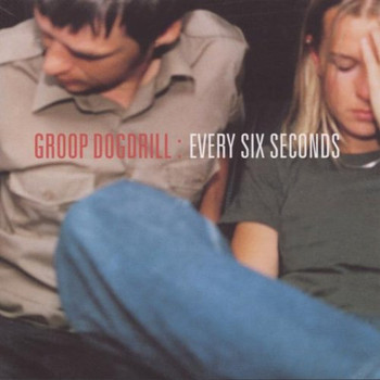 Groop Dogdrill - Every Six Seconds